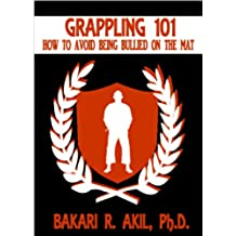Grappling 101: How to Avoid Being Bullied on the Mat (Brazilian Jiu-Jitsu [BJJ] & Submission Grappling) (English Edition)