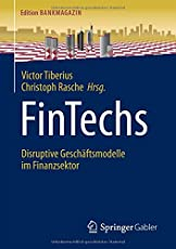 FinTechs: Disruptive Geschaftsmodelle im Finanzsektor (Edition Bankmagazin)
