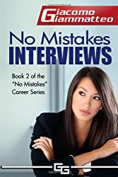 No Mistakes Interviews: How To Get The Job You Want: Volume 2 (No Mistakes Careers)