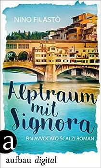 Alptraum mit Signora: Ein Avvocato Scalzi Roman (Avvocato Scalzi ermittelt 2)