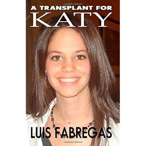A Transplant for Katy: Heartache and betrayal at the transplant capital of the world (Volume 1) by Fabregas, Luis (2012) Paperback