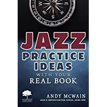 Jazz Practice Ideas with Your Real Book: For Beginner & Intermediate Jazz Musicians (Jazz & Improvisation Series Book 1) (English Edition)