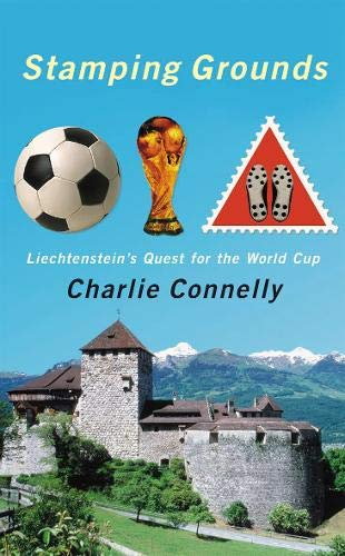Stamping Grounds: Exploring Liechtenstein and its World Cup Dream: Liechtenstein's World Cup Odyssey por Charlie Connelly