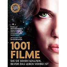 1001 Filme,: die Sie sehen sollten, bevor das Leben vorbei ist. Ausgewählt und vorgestellt von 77 internationalen Filmkritikern.