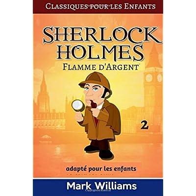 Sherlock Holmes adapté pour les enfants :  Flamme d'Argent: Large Print Edition