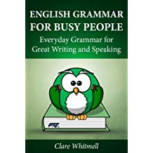 English Grammar for Busy People - Everyday Grammar for Great Writing and Speaking (English Edition)