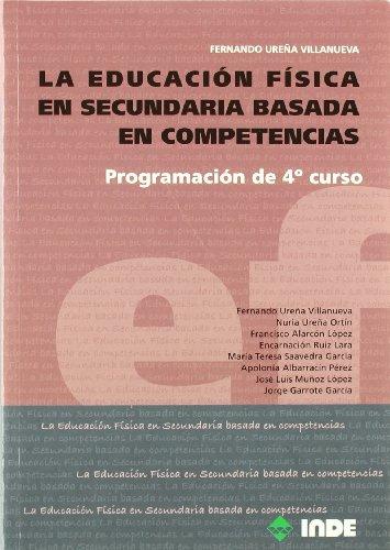 La Educación Física en Secundaria basada en competencias: Programación de 4º curso (Educación Física. Programación y diseño curricular en Secundaria y Bachillerato) - 9788497292610