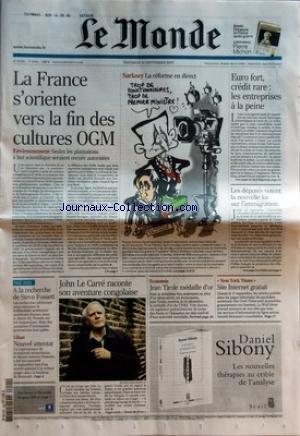 MONDE (LE) [No 19489] du 21/09/2007 - LA FRANCE S'ORIENTE VERS LA FIN DES CULTURES OGM - SARKOZY - LA REFORME EN DIRECT - EURO FORT - JOHN LE CARRE RACONTE SON AVENTURE CONGOLAISE - SITE INTERNET GRATUIT - NEW YORK TIME - A LA RECHERCHE DE STEVE FOSSETT - LIBAN - NOUVEL ATTENTAT par Collectif
