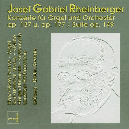 Josef Gabriel Rheinberger: Konzerte für Orgel und Orchester Nr. 1 (op. 137) & Nr. 2 (op. 177) / Suite für Violine, Violoncello, Orgel und Streichorchster