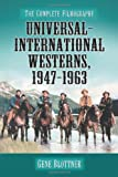 Universal-international Westerns, 1947-1963: The Complete Filmography