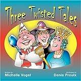 Three Twisted Tales