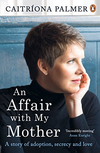 An Affair with My Mother: A Story of Adoption, Secrecy and Love