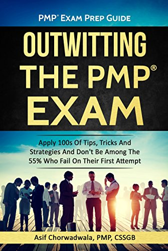 PMP Exam Prep Guide - Outwitting The PMP Exam (Special Edition): Apply 100s Of Tips, Tricks And Strategies. Don't Be Among The 55% Who Fail On Their First ... (For PMBOK 5th & 6th (Upgrade) Edition)