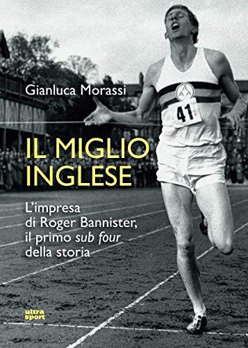 Il miglio inglese. L'impresa di Roger Bannister, il primo «sub four» della storia (Ultra sport) por Gianluca Morassi