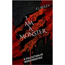 I AM A MONSTER: A COLLECTION OF MONSTROSITIES (English Edition)