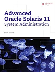 Advanced Oracle Solaris 11 System Administration (Solaris System Administration)