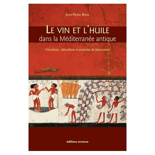 Le vin et l'huile dans la Méditerranée antique : Viticulture, oléiculture et procédés de fabrication