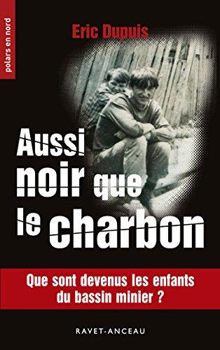 Aussi noir que le charbon: Que sont devenus les enfants du bassin minier ? (Polars en Nord t. 208) par Éric Dupuis