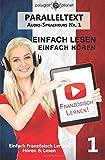 Französisch Lernen | Einfach Lesen - Einfach Hören | Paralleltext: Einfach Französisch Lernen Hören & Lesen (Audio-Sprachkurs)