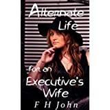 An Alternate Life for an Executive's Wife (English Edition)