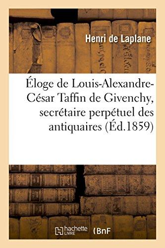 Éloge de Louis-Alexandre-César Taffin de Givenchy, secrétaire perpétuel de Société des antiquaires: Morinie né à Douai, le 19 janvier 1781, mort à Saint-Omer, le 20 septembre 1858