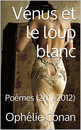 Vénus et le loup blanc: Poèmes (2011-2012)