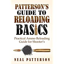 Patterson's Guide to Reloading Basics: Practical Ammo Reloading Guide for Shooter's (English Edition)