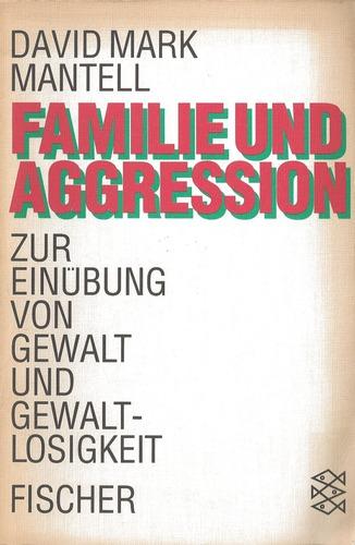 Familie und Aggression. Zur Einübung von Gewalt und Gewaltlosigkeit. Eine empirische Untersuchung