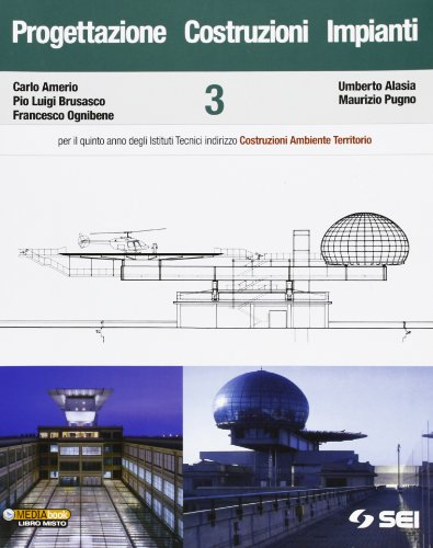 Progettazione costruzioni impianti. Per il quinto anno degli Istituti tecnici indirizzo costruzioni ambiente territorio: 3