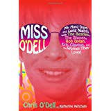 Miss O'Dell: My Hard Days and Long Nights with The Beatles, The Stones, Bob Dylan, Eric Clapton, and the Women They Loved by Chris O'Dell (2009-10-06)