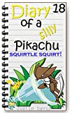 Squirtle Squirts!: Pokemon Stories for Kids (Diary of a Silly Pikachu Book 18) (English Edition)