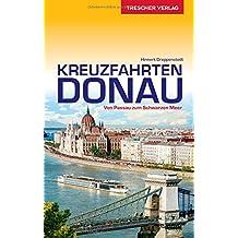 Reiseführer Kreuzfahrten Donau: Von Passau zum Schwarzen Meer (Trescher-Reihe Reisen)