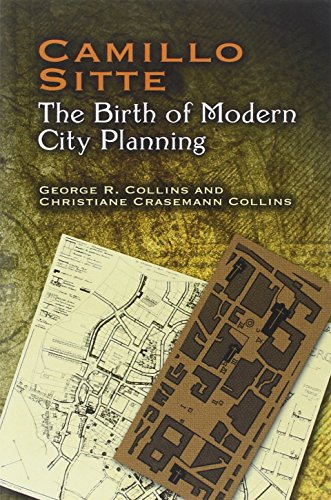 Camillo Sitte: The Birth of Modern City Planning: With a Translation of the 1889 Austrian Edition of His City Planning According to Artistic Principles (Dover Architecture) by Christiane Crasemann Collins (1-Dec-2006) Paperback