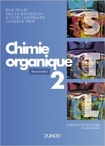 SCIENCES ET TECHNOLOGIE DE LABORATOIRE TERMINALES CHIMIE ORGANIQUE. Tome 2 de Simone Bapt-Budon,Jacques Labertrande,Ren Prunet ( 14 juin 1995 )