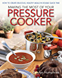Making The Most Of Your Pressure Cooker: How To Create Healthy Meals In Double Quick Time