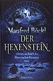 Der Hexenstein: Absturz ins Reich der dämonischen Finsternis - Manfred Böckl