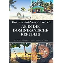 Discover Entdecke Découvrir Ab in die Dominikanische Republik: Auswandern nach Hispaniola! Wie Du Deinen Traum leben kannst, findest Du hier (www.discover-entdecke-decouvrir.com 138)