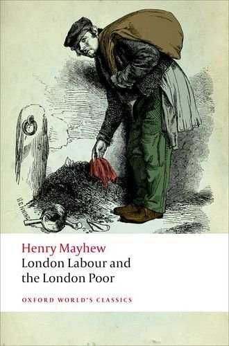 London Labour and the London Poor (Oxford World's Classics) by Henry Mayhew (2012-05-18)