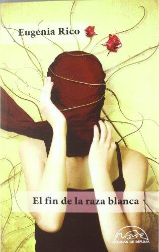 El fin de la raza blanca (Voces / Literatura) por Eugenia Rico