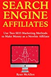 Search Engine Affiliates: Use Two SEO Marketing Methods to Make Money  as a Newbie Affiliate