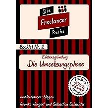 Existenzgründung: Die Umsetzungsphase (Die Freelancer-Reihe 2)