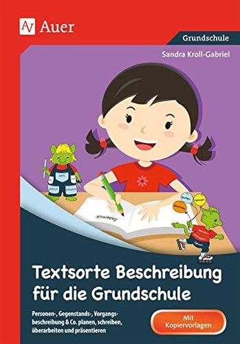 Textsorte Beschreibung für die Grundschule: Personen-, Gegenstands-, Vorgangsbeschreibung & Co . planen, schreiben, überarbeiten und präsentiere (2. bis 4. Klasse)