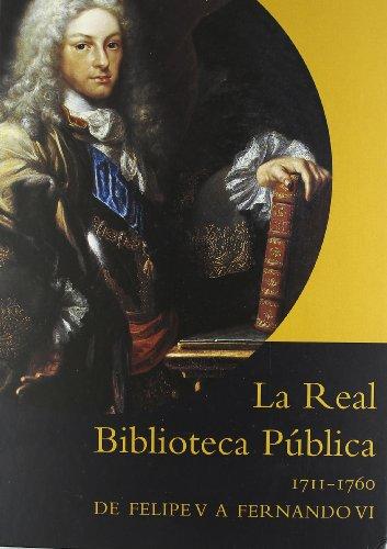 La Real Biblioteca Pública. 1711-1760, de Felipe V a Fernando VI por Felipe V. A. Fernando