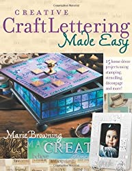 Creative Craft Lettering Made Easy by Marie Browning (2005-04-20)