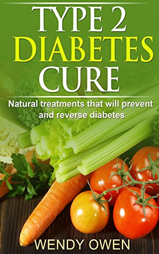 Type 2 Diabetes Cure: Natural Treatments that will Prevent and Reverse Diabetes: Volume 2 (Natural Health Books)