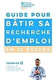 Guide pour bâtir sa recherche d'emploi en 10 étapes: par Yannick B, coach et formateur en marketing...