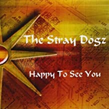 Happy to See You by Stray Dogz (2010-04-20)