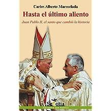 Hasta el último aliento: Juan Pablo II, el santo que cambió la historia (Spanish Edition)
