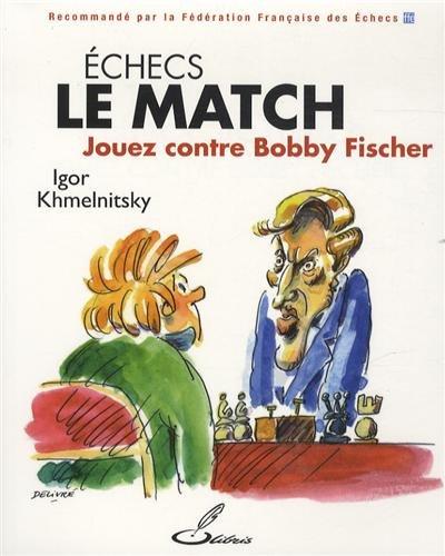 Echecs : le match: Jouez contre Bobby Fischer. par Igor Khmelnitsky