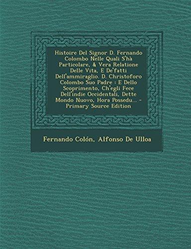Histoire del Signor D. Fernando Colombo Nelle Quali S'Ha Particolare, Vera Relatione Delle Vita, E de'Fatti Dell'ammiraglio. D. Christoforo Colombo